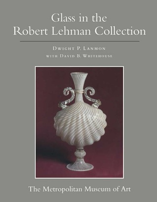 The Robert Lehman Collection: Volume 11, Glass