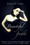 Beautiful Freaks by Katie M. John