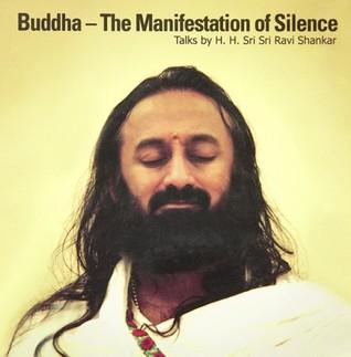 Buddha The Manifestation Of Silence By Sri Sri Ravi Shankar