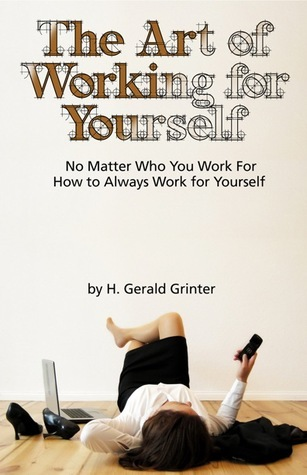 The Art of Working for Yourself: No Matter Who You Work for How to Always Work for Yourself