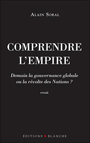 Comprendre l'Empire : Demain la gouvernance mondiale ou la révolte des Nations ?