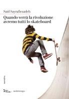 Quando verra? la rivoluzione avremo tutti lo skateboard