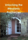 Unlocking the Messianic Prophecies