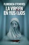 La Virgen en tus ojos (Francisco Juánez y Manuela Pelari, #1)