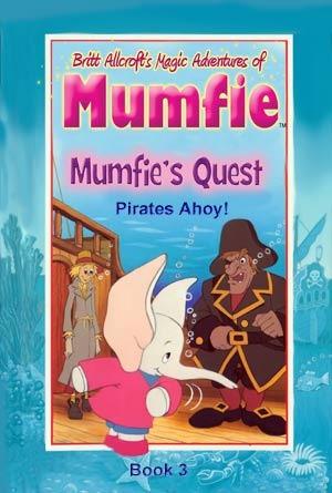 Pirates Ahoy!: Mumfie's Quest #3 (Britt Allcroft's Magic Adventures of Mumfie)