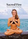 Sacred Fire My Journey Into Ashtanga Yoga