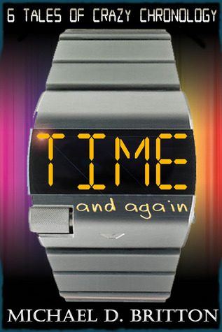 Time and Again: A Collection of Crazy Chronology