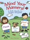 Mind Your Manners!: A Kid's Guide to Proper Etiquette