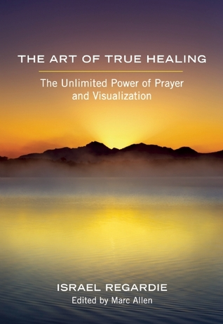 the-art-of-true-healing-the-unlimited-power-of-prayer-and-visualization