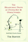 The Melancholy Death of Oyster Boy & Other Stories by Tim Burton