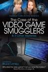 The Case of the Video Game Smugglers & 9 Other Mysteries (Can You Solve the Mystery #3)