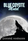 Blue Coyote Motel by Dianne Harman