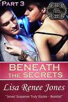 Beneath the Secrets Part 3 by Lisa Renee Jones