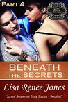 Beneath the Secrets Part 4 by Lisa Renee Jones