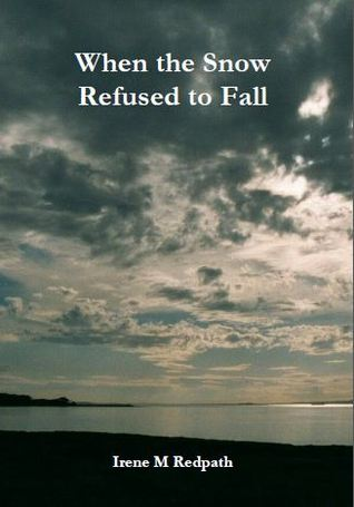When the Snow Refused to Fall by Irene M. Redpath