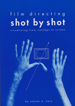 Film Directing Shot By Shot Visualizing From Concept To Screen By