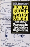 How to Build a Flying Saucer: And Other Proposals in Speculative Engineering