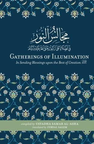 Gatherings of Illumination: In Sending Blessings upon the Best of Creation ﷺ by Samar al-Asha