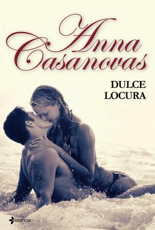 Dulce locura by Anna Casanovas