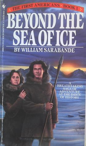 an analysis of the novel beyond the sea of ice by william sarabande Beyond the sea of ice begins sarabande's multi-novel epic the first americans it probably falls into the general fiction category since it's rather difficult to.