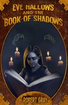 Eve Hallows and the Book of Shadows by Robert  Gray