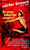 So, What Killed the Vampire? by Carter Brown