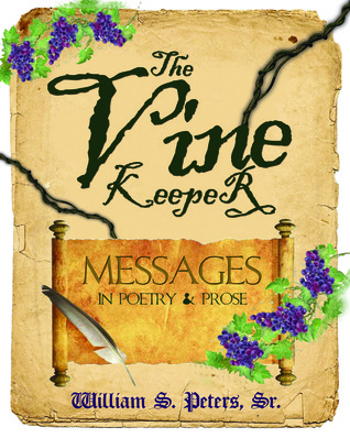 The Vine Keeper . . .messages in Poetry and Prose