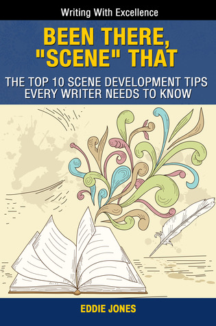 "Been There, ""Scene"" That: The Top 10 Scene Development Tips Every Writer Needs to Know"