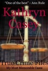 True Crime Files by Kathryn Casey
