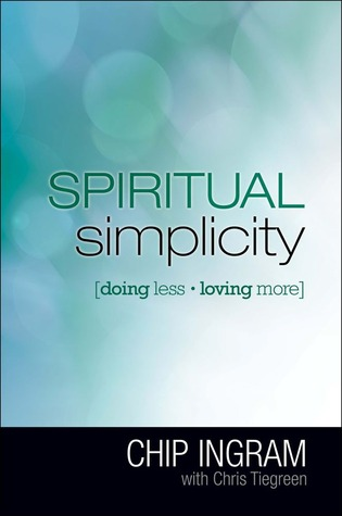 Ebook Spiritual Simplicity: How Loving More Means Doing Less by Chip Ingram TXT!