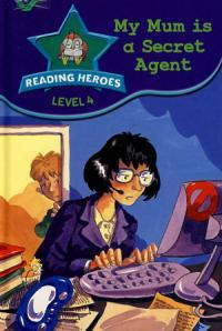 My Mum Is A Secret Agent (Reading Heroes: Level 4)