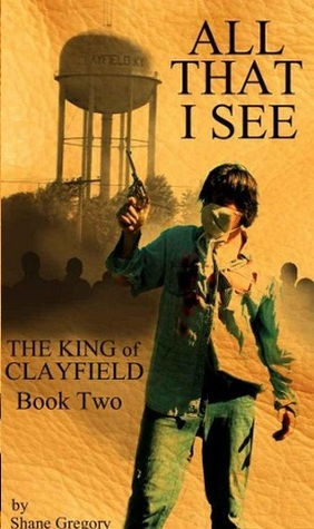 All That I See (The King of Clayfield, Book 2)