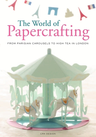 The World of Paper Crafting: From Parisian Carousels to High Tea in London por CRK design