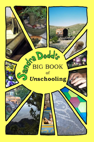 Sandra Dodd's Big Book of Unschooling by Sandra Dodd