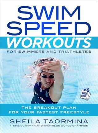 Swim Speed Workouts for Swimmers and Triathletes: The Breakout Plan for Your Fastest Freestyle por Sheila Taormina