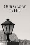 Our Glory Is His by Len Winneroski