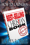 How to Launch A  Best Selling Christian Book, the John 3: 16 Marketing Network Guide