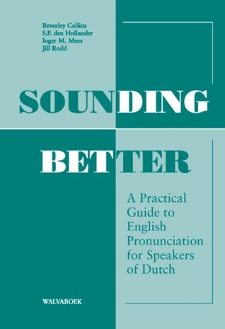 Sounding Better: A Practical Guide to English Pronunciation for Speakers of Dutch