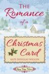 The Romance of a Christmas Card by Kate Douglas Wiggin