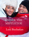 Under the Mistletoe by Lexi Buchanan