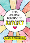 This Journal Belongs to Ratchet by Nancy J. Cavanaugh