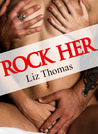 Rock Her by Liz  Thomas