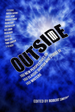 Outside In: 160 new perspectives on 160 classic Doctor Who stories by 160 writers