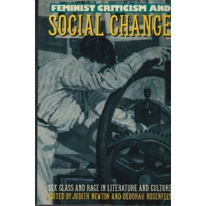 Feminist Criticism And Social Change: Sex, Class, And Race In Literature And Culture