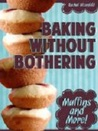 Baking Without Bothering Muffins and More