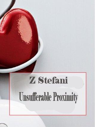 Insufferable Proximity by Z. Stefani