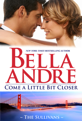 Come A Little Bit Closer (San Francisco Sullivans, #7; The Sullivans, #7)