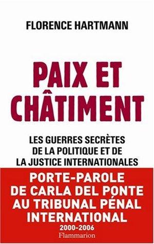 Paix et châtiment: Les guerres secrètes de la politique et de la justice internationales