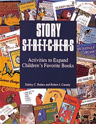 Story S-t-r-e-t-c-h-e-r-s: Activities to Expand Children's Favorite Books
