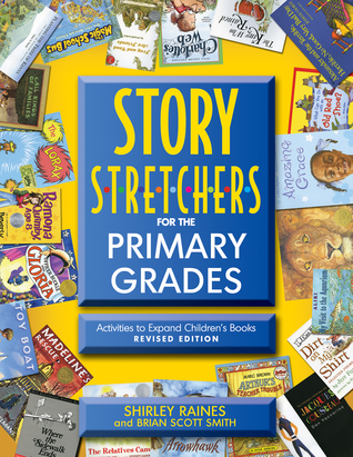 Story S-t-r-e-t-c-h-e-r-s for the Primary Grades, Revised: Activities to Expand Children's Books, Revised Edition